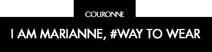 COURONNE - I AM MARIANNE, #WAY TO WEAR